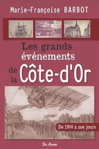 Marie-Françoise Barbot - Les grands événements de la Côte-d'Or - De 1900 à nos jours.