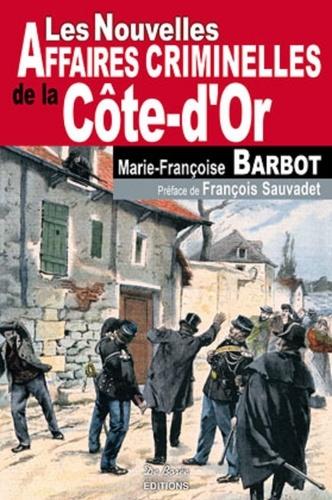 Marie-Françoise Barbot - Les nouvelles affaires criminelles de la Côte-d'Or.