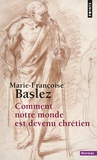 Marie-Françoise Baslez - Comment notre monde est devenu chrétien.