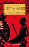 Marie-Françoise Baslez - L'étranger dans la Grèce antique.
