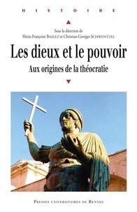 Marie-Françoise Baslez et Christian-Georges Schwentzel - Les dieux et le pouvoir - Aux origines de la théocratie.