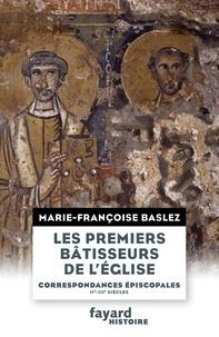 Marie-Françoise Baslez - Les Premiers bâtisseurs de l'église.