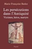 Marie-Françoise Baslez - Persécutions dans l'Antiquité - Victimes, héros, martyrs.