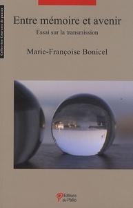 Marie-Françoise Bonicel - Entre mémoire et avenir - Essai sur la transmission.