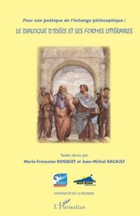Marie-Françoise Bosquet et Jean-Michel Racault - Le dialogue d'idées et ses formes littéraires - Pour une poétique de l'échange philosophique.