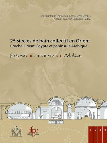Marie-Françoise Boussac et Sylvie Denoix - 25 siècles de bain collectif en Orient (Proche-Orient, Egypte et péninsule Arabique) - Thermae, 4 volumes.