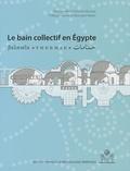 Marie-Françoise Boussac et Thibaud Fournet - Le bain collectif en Egypte.