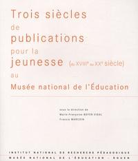 Marie-Françoise Boyer-Vidal et Francis Marcoin - Trois siècles de publications pour la jeunesse (du XVIIIe au XXe siècle) - Au Musée national de l'Education.