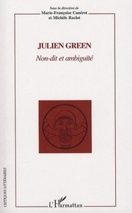 Marie-Françoise Canerot et Michèle Raclot - Julien Green - Non-dit et ambiguïté.