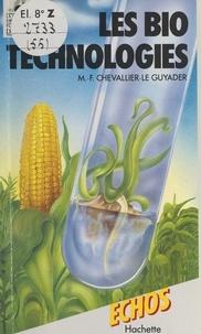 Marie-Françoise Chevallier-Le Guyader et Pierre Darbon - Les biotechnologies.