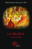 Marie-Françoise Chevallier Le Page - La Veuve K. ou La vie de château.