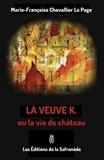 Marie-Françoise Chevallier Le Page - La veuve K. ou la vie de chateau.