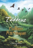Marie-Françoise Chevallier Le Page - Taddeuz, mémoires d'un jeune homme de 13 ans Tome 1 : Taddeuz et le collier aztèque.