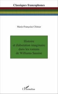Marie-Françoise Chitour - Histoire et élaboration imaginaire dans les romans de Williams Sassine.