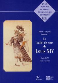 Marie-Françoise Christout - Le ballet de cour de Louis XIV - 1643-1672 Mises en scène.