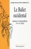 Marie-Françoise Christout - Le ballet occidental - Naissance et métamorphoses XVIe-XXe siècles.