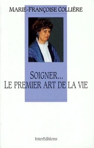 Marie-Françoise Collière - Soigner, le premier art de la vie.