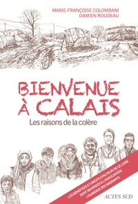 Marie-Françoise Colombani - Bienvenue à Calais - Les raisons de la colère.