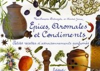 Marie-Françoise Delarozière et Chantal James - Epices, aromates et condiments - Petites recettes d'assaisonnements parfumés.