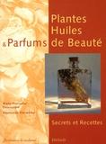 Marie-Françoise Delarozière et Raymonde Trierweiler - Plantes, Huiles et Parfums de Beauté - Secrets et Recettes.