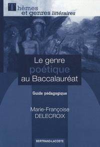 Marie-Françoise Delecroix - Le genre poétique au baccalauréat - Guide pédagogique.