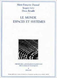 Marie-Françoise Durand et Denis Retaillé - Le monde : espaces et systèmes.
