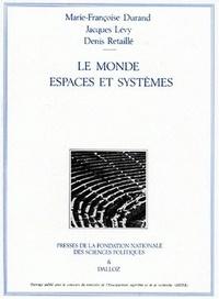 Marie-Françoise Durand et Jacques Lévy - LE MONDE ESPACES ET SYSTEMES. - 2ème édition revue et augmentée.