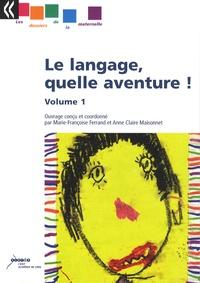 Marie-Françoise Ferrand et Anne-Claire Maisonnet - Le langage, quelle aventure ! - Volume 1.