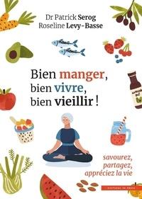 Marie-Françoise Fuchs et Roseline Lévy-Basse - Bien manger, bien vivre, bien vieillir ! - Savourez, partagez, appréciez la vie.