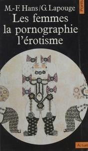 Marie-Françoise Hans - Les Femmes, la pornographie, l'érotisme.