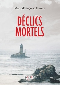 Marie-Françoise Hiroux - Déclics mortels.