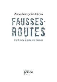 Marie-Françoise Hiroux - Fausses routes - L'intimité d'une souffrance.