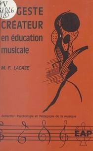 Marie-Françoise Lacaze et A. de Peretti - Le geste créateur en éducation musicale.