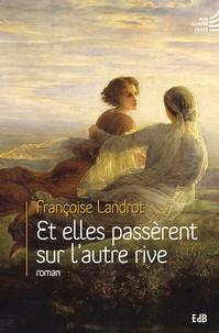 Marie-Françoise Landrot - Et elles passèrent sur l'autre rive.