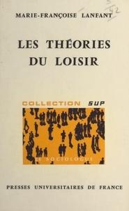 Marie-Françoise Lanfant et Georges Balandier - Les théories du loisir - Sociologie du loisir et idéologies.