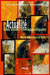 Marie-Françoise Le Roux - Actualité des clubs thérapeutiques.