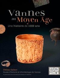 Marie-Françoise Le Saux et Christophe Le Pennec - Vannes au Moyen Age - Une histoire de 1000 ans.