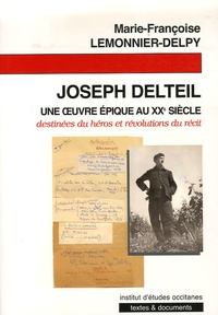 Marie-Françoise Lemonnier-Delpy - Joseph Delteil, une oeuvre épique au 20e siècle.
