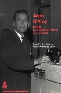 Marie-Françoise Lévy - Jean d'Arcy (1913-1983) - Penser la communication au XXe siècle.