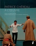 Marie-Françoise Lévy et Myriam Tsikounas - Patrice Chéreau a l'oeuvre.