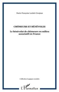 Marie-Françoise Loubet-Grosjean - Chômeurs et bénévoles - Le bénévolat de chômeurs associatifs en France.