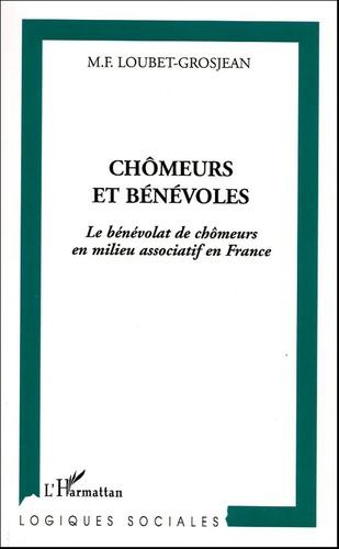 Marie-Françoise Loubet-Grosjean - Chômeurs et bénévoles - Le bénévolat des chômeurs en milieu associatif en France.