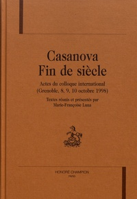 Marie-Françoise Luna - Casanova fin de siècle - Actes du colloque international (Grenoble, 8, 9, 10 octobre 1998).