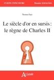 Marie-Françoise Maquart - Le siècle d'Or en sursis : le règne de Charles II.