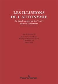 Marie-Françoise Marein et Bérengère Moricheau-Airaud - Les illusions de l'autonymie - La parole rapportée de l'Autre dans la littérature.