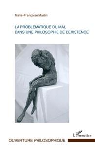 Marie-Françoise Martin - La problématique du mal dans une philosophie de l'existence.