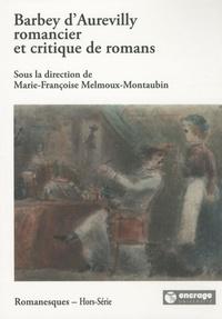Marie-Françoise Melmoux-Montaubin - Barbey d'Aurevilly romancier et critique de romans.