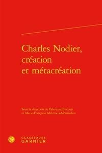 Marie-Françoise Melmoux-Montaubin et Valentina Bisconti - Charles Nodier, création et métacréation.