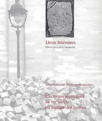 Marie-Françoise Melmoux-Montaubin - L'Ecrivain journaliste au XIXe siècle : un mutant des Lettres.