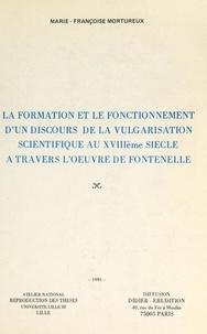 Marie-Françoise Mortureux - La formation et le fonctionnement d'un discours de la vulgarisation scientifique au XVIIIe siècle, à travers l'œuvre de Fontenelle - Thèse présentée devant l'Université de Paris VIII, le 19 juin 1978.